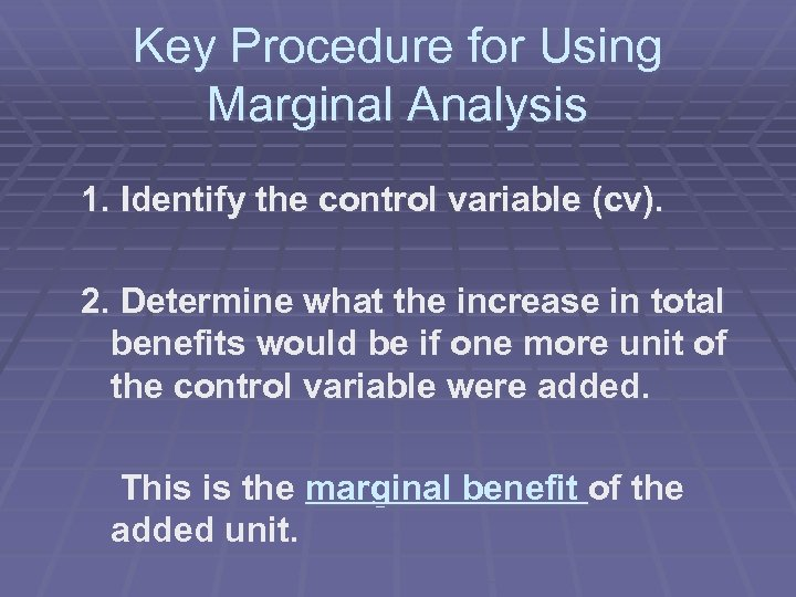 Key Procedure for Using Marginal Analysis 1. Identify the control variable (cv). 2. Determine
