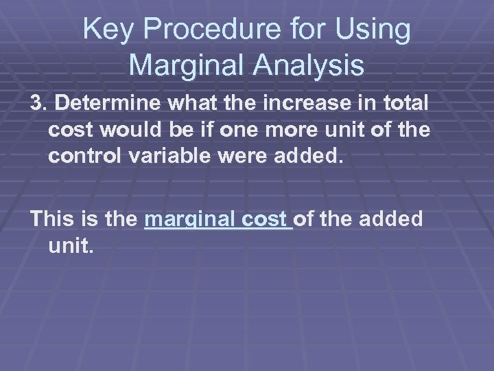 Key Procedure for Using Marginal Analysis 3. Determine what the increase in total cost