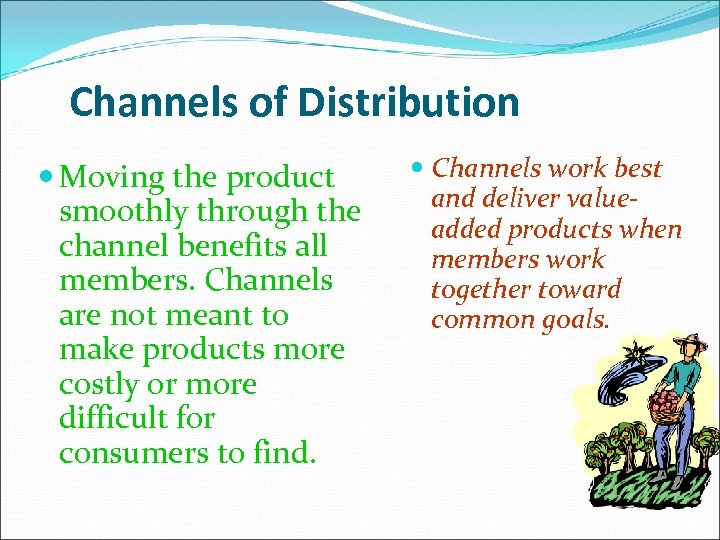 Channels of Distribution Moving the product smoothly through the channel benefits all members. Channels