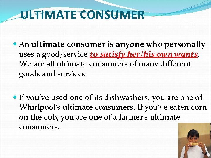 ULTIMATE CONSUMER An ultimate consumer is anyone who personally uses a good/service to satisfy