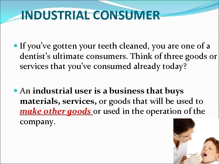 INDUSTRIAL CONSUMER If you've gotten your teeth cleaned, you are one of a dentist's