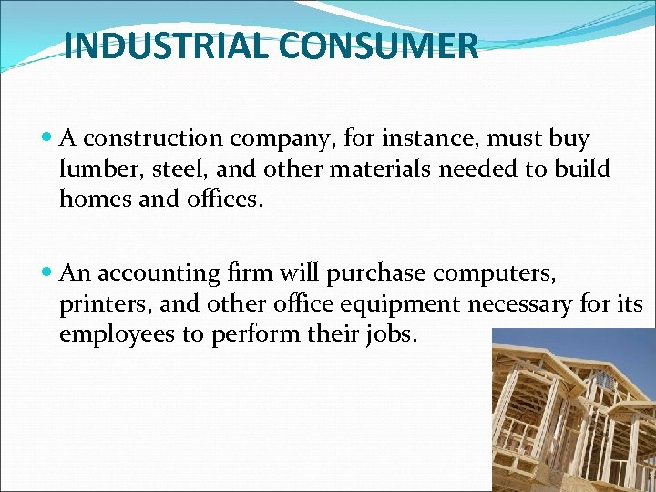 INDUSTRIAL CONSUMER A construction company, for instance, must buy lumber, steel, and other materials