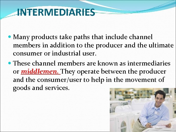 INTERMEDIARIES Many products take paths that include channel members in addition to the producer