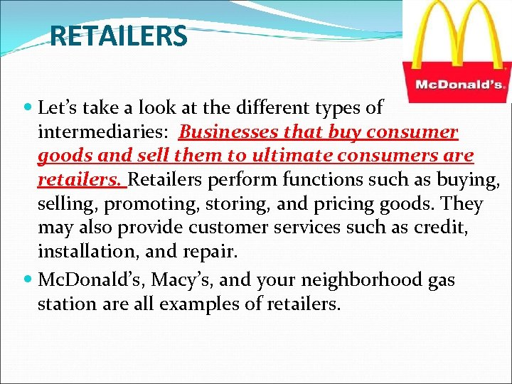 RETAILERS Let's take a look at the different types of intermediaries: Businesses that buy
