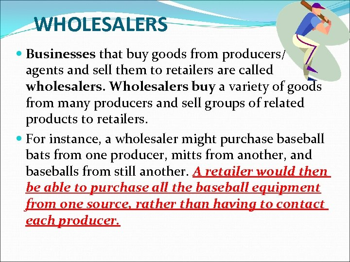 WHOLESALERS Businesses that buy goods from producers/ agents and sell them to retailers are