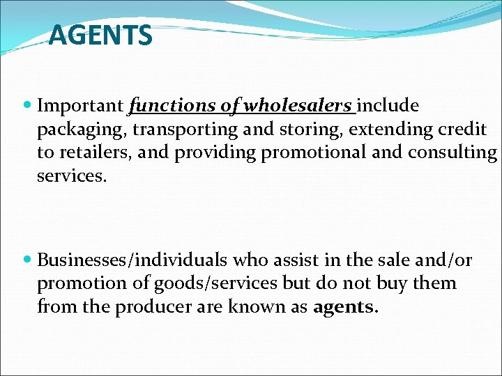 AGENTS Important functions of wholesalers include packaging, transporting and storing, extending credit to retailers,