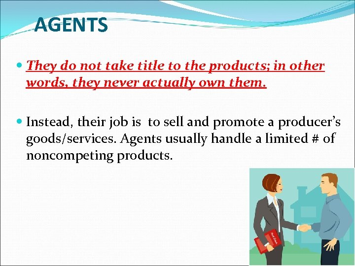 AGENTS They do not take title to the products; in other words, they never