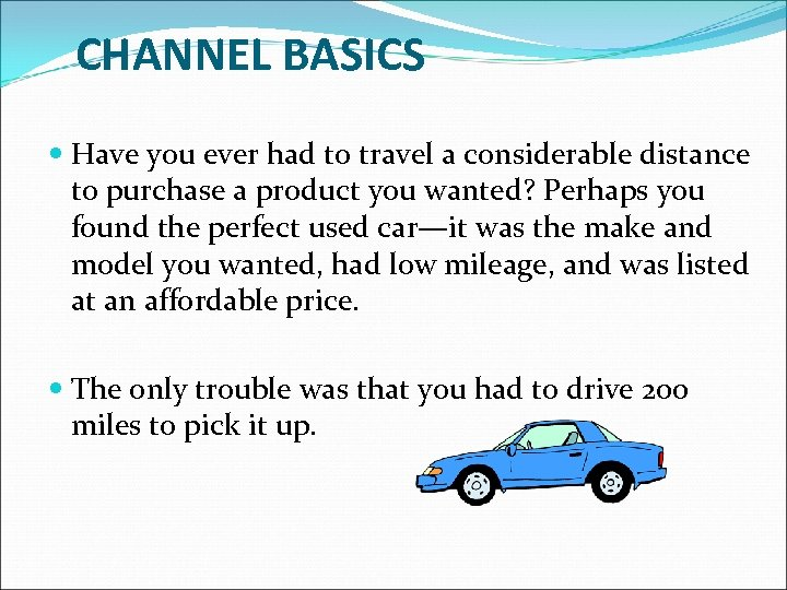 CHANNEL BASICS Have you ever had to travel a considerable distance to purchase a