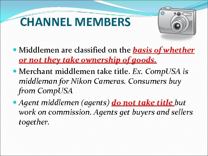 CHANNEL MEMBERS Middlemen are classified on the basis of whether or not they take