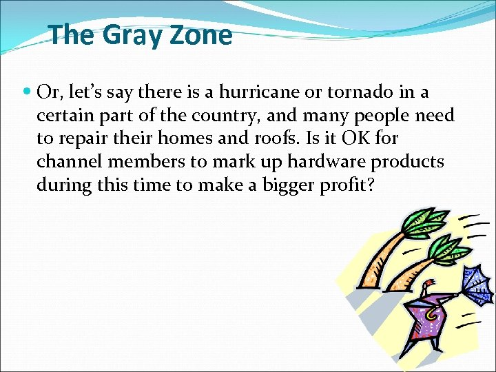 The Gray Zone Or, let's say there is a hurricane or tornado in a