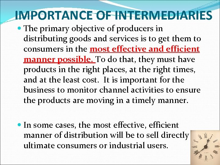 IMPORTANCE OF INTERMEDIARIES The primary objective of producers in distributing goods and services is