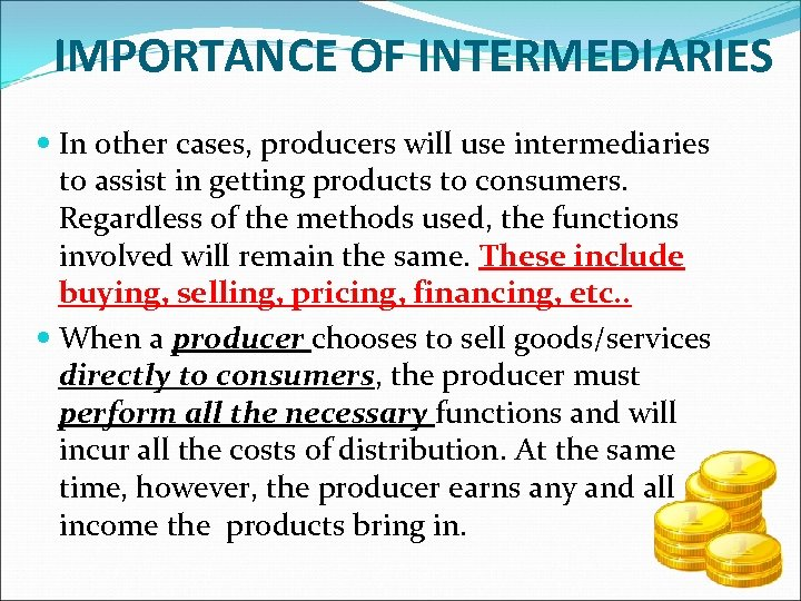 IMPORTANCE OF INTERMEDIARIES In other cases, producers will use intermediaries to assist in getting