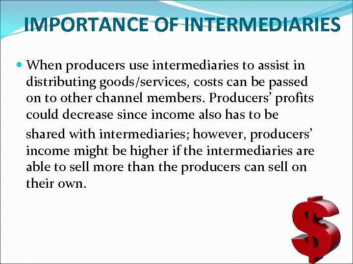 IMPORTANCE OF INTERMEDIARIES When producers use intermediaries to assist in distributing goods/services, costs can