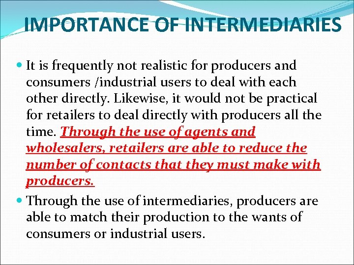IMPORTANCE OF INTERMEDIARIES It is frequently not realistic for producers and consumers /industrial users