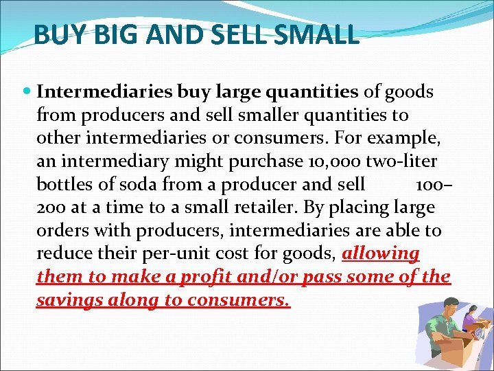 BUY BIG AND SELL SMALL Intermediaries buy large quantities of goods from producers and