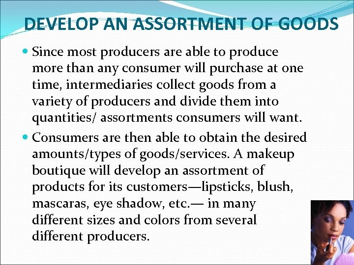 DEVELOP AN ASSORTMENT OF GOODS Since most producers are able to produce more than