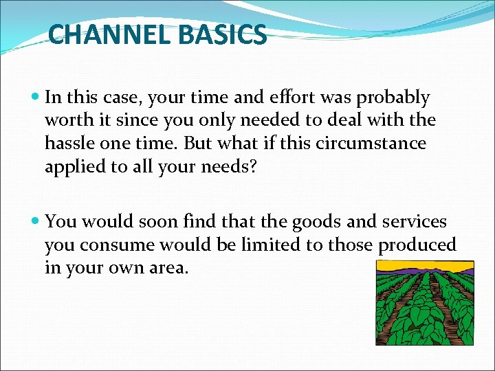 CHANNEL BASICS In this case, your time and effort was probably worth it since