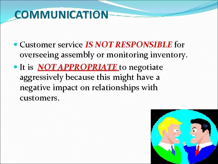 COMMUNICATION Customer service IS NOT RESPONSIBLE for overseeing assembly or monitoring inventory. It is