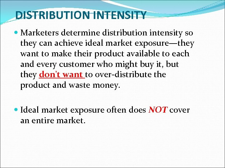 DISTRIBUTION INTENSITY Marketers determine distribution intensity so they can achieve ideal market exposure—they want