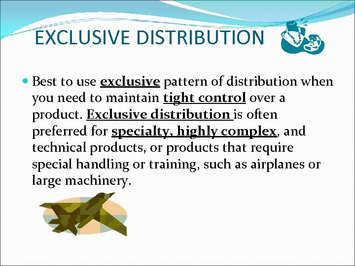 EXCLUSIVE DISTRIBUTION Best to use exclusive pattern of distribution when you need to maintain