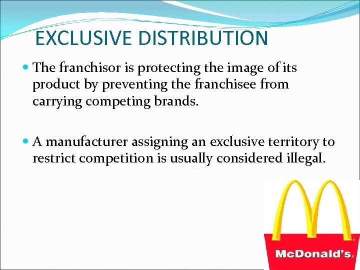 EXCLUSIVE DISTRIBUTION The franchisor is protecting the image of its product by preventing the