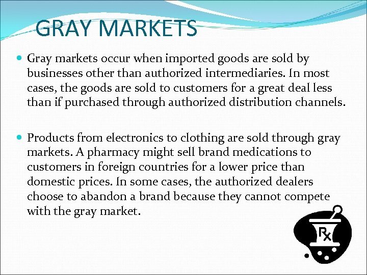 GRAY MARKETS Gray markets occur when imported goods are sold by businesses other than