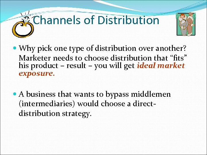 Channels of Distribution Why pick one type of distribution over another? Marketer needs to