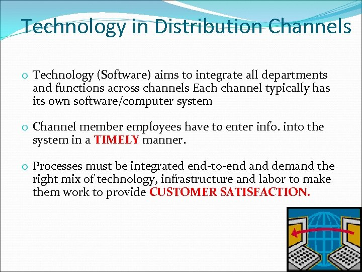 Technology in Distribution Channels o Technology (Software) aims to integrate all departments and functions
