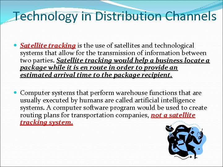 Technology in Distribution Channels Satellite tracking is the use of satellites and technological systems