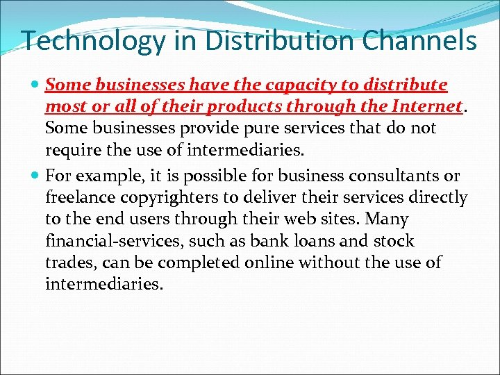 Technology in Distribution Channels Some businesses have the capacity to distribute most or all