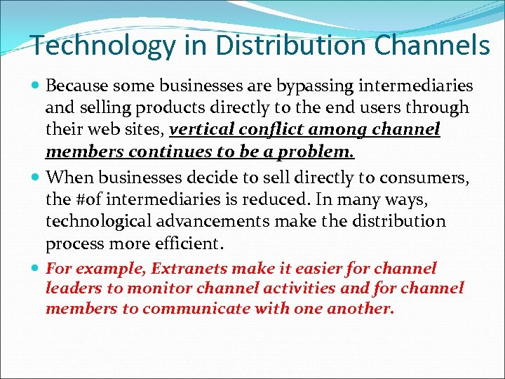 Technology in Distribution Channels Because some businesses are bypassing intermediaries and selling products directly