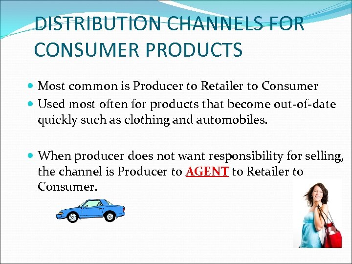 DISTRIBUTION CHANNELS FOR CONSUMER PRODUCTS Most common is Producer to Retailer to Consumer Used