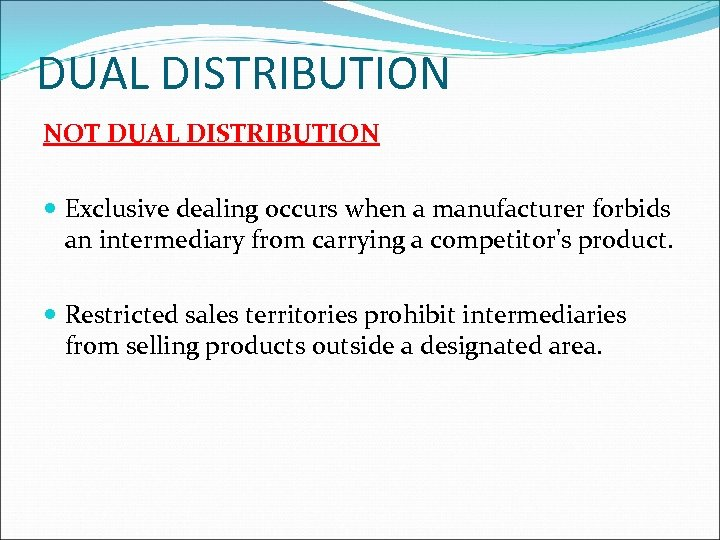 DUAL DISTRIBUTION NOT DUAL DISTRIBUTION Exclusive dealing occurs when a manufacturer forbids an intermediary