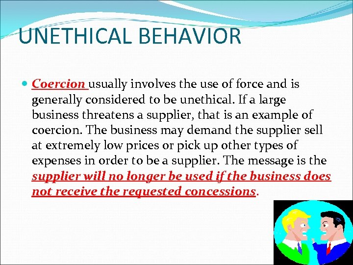 UNETHICAL BEHAVIOR Coercion usually involves the use of force and is generally considered to