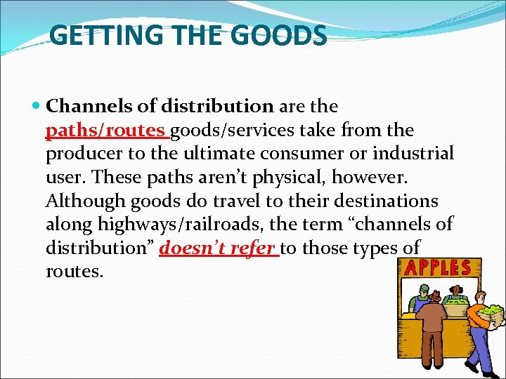 GETTING THE GOODS Channels of distribution are the paths/routes goods/services take from the producer