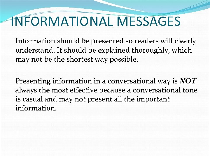 INFORMATIONAL MESSAGES Information should be presented so readers will clearly understand. It should be