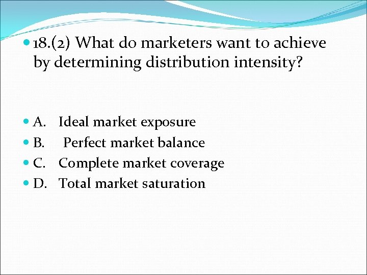 18. (2) What do marketers want to achieve by determining distribution intensity? A.