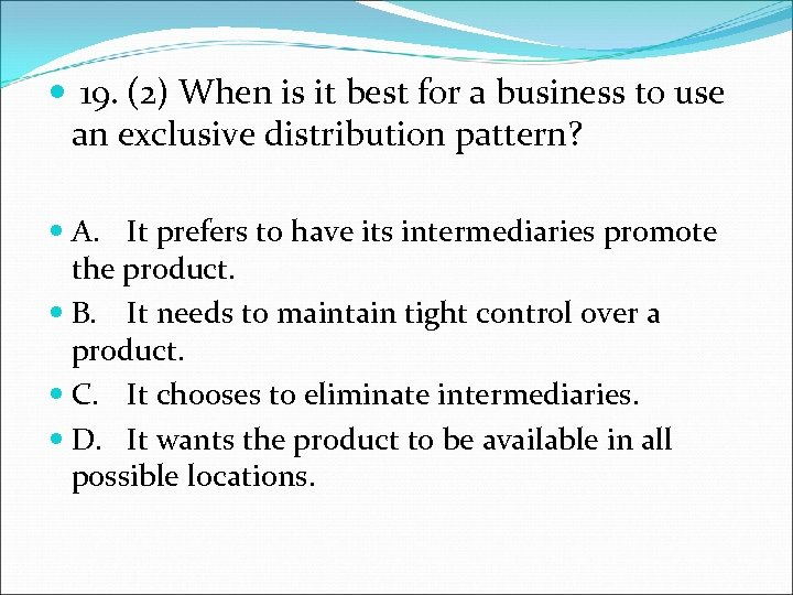 19. (2) When is it best for a business to use an exclusive