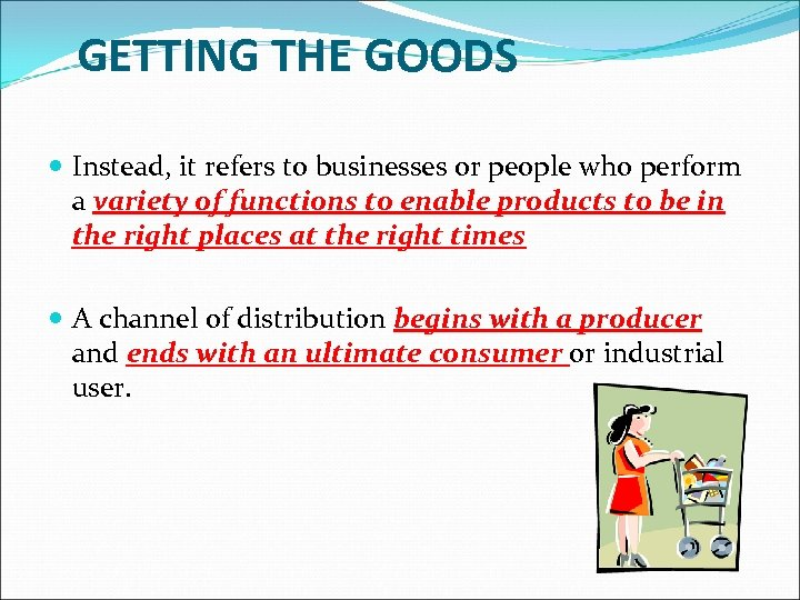GETTING THE GOODS Instead, it refers to businesses or people who perform a variety