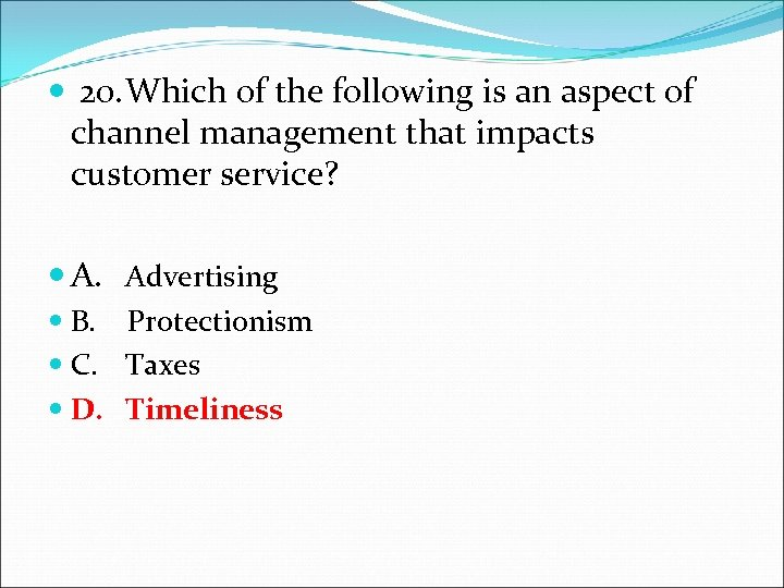 20. Which of the following is an aspect of channel management that impacts