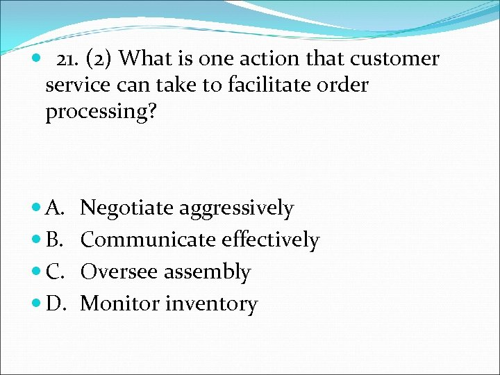 21. (2) What is one action that customer service can take to facilitate