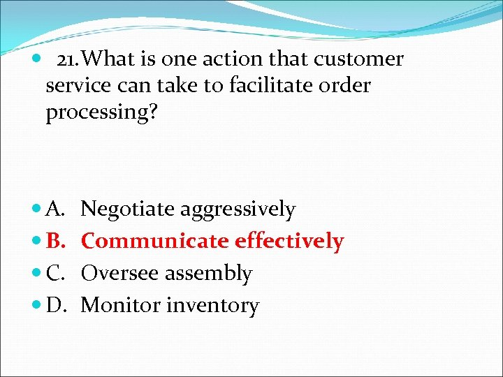 21. What is one action that customer service can take to facilitate order