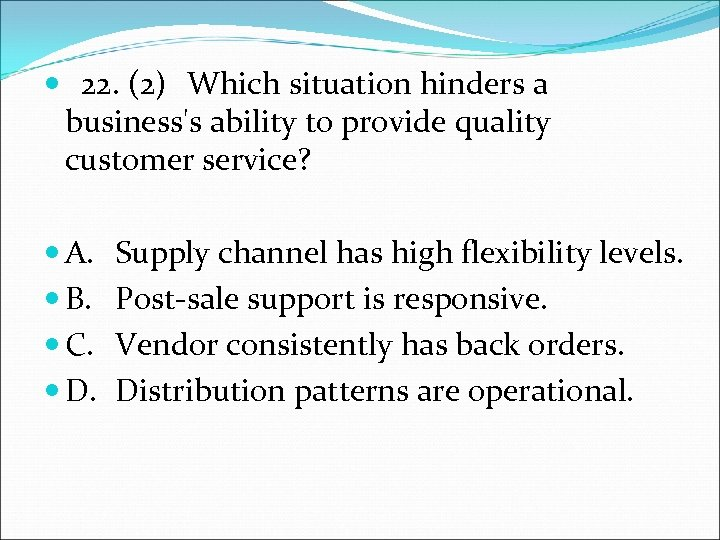 22. (2) Which situation hinders a business's ability to provide quality customer service?