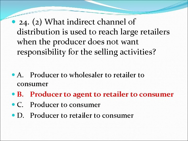 24. (2) What indirect channel of distribution is used to reach large retailers