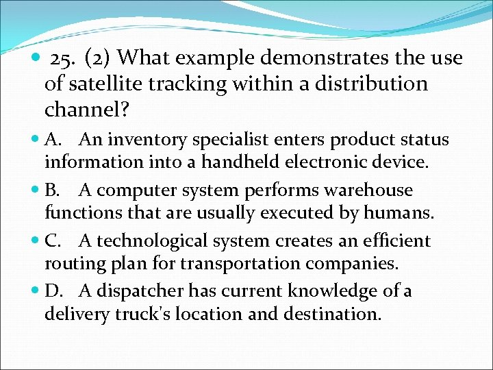 25. (2) What example demonstrates the use of satellite tracking within a distribution