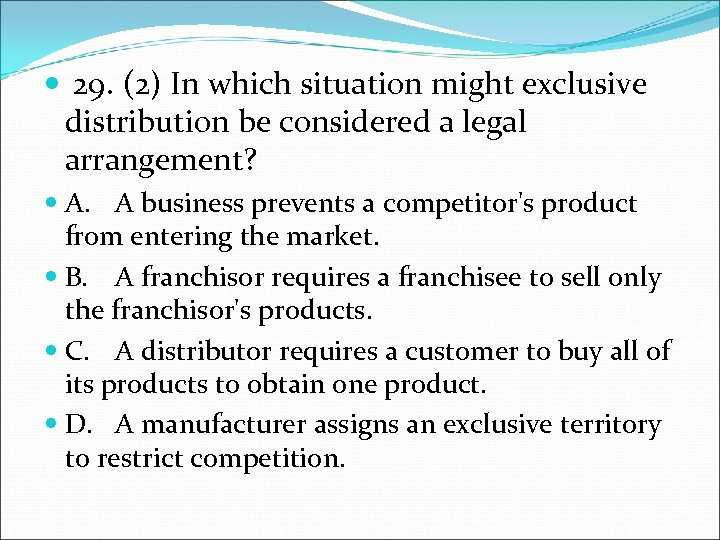 29. (2) In which situation might exclusive distribution be considered a legal arrangement?