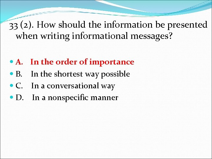 33 (2). How should the information be presented when writing informational messages? A. In