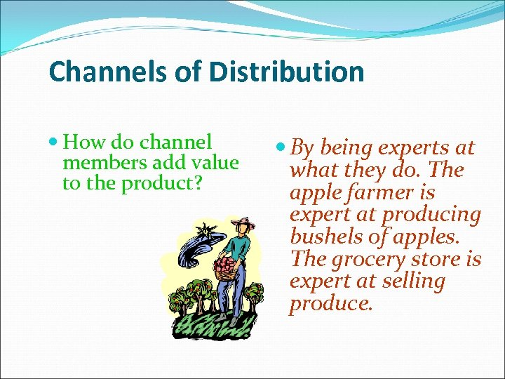 Channels of Distribution How do channel members add value to the product? By being