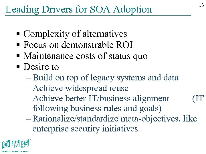 13 13 Leading Drivers for SOA Adoption § § Complexity of alternatives Focus on