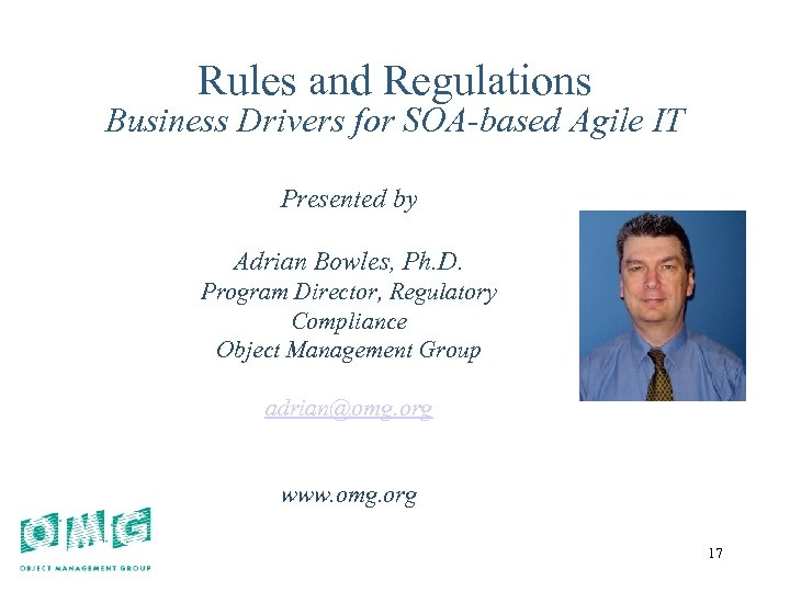 17 Rules and Regulations Business Drivers for SOA-based Agile IT Presented by Adrian Bowles,